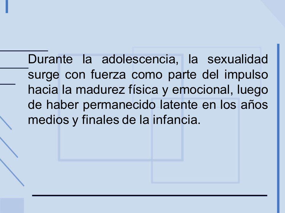Durante la adolescencia, la sexualidad surge con fuerza como parte del impulso hacia la madurez física y emocional, luego de haber permanecido latente en los años medios y finales de la infancia.