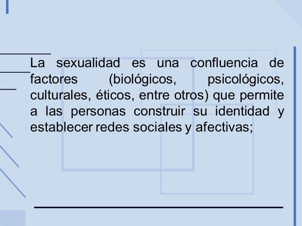 La sexualidad es una confluencia de factores (biológicos, psicológicos, culturales, éticos, entre otros) que permite a las personas construir su identidad y establecer redes sociales y afectivas;
