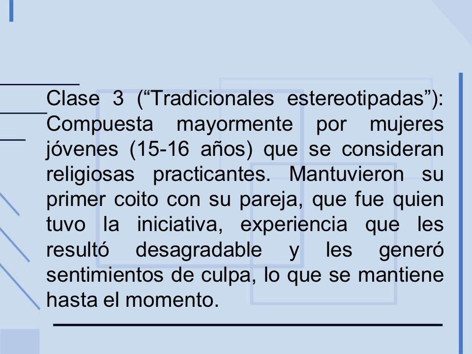 Clase 3 (Tradicionales estereotipadas): Compuesta mayormente por mujeres jóvenes (15-16 años) que se consideran religiosas practicantes. Mantuvieron s