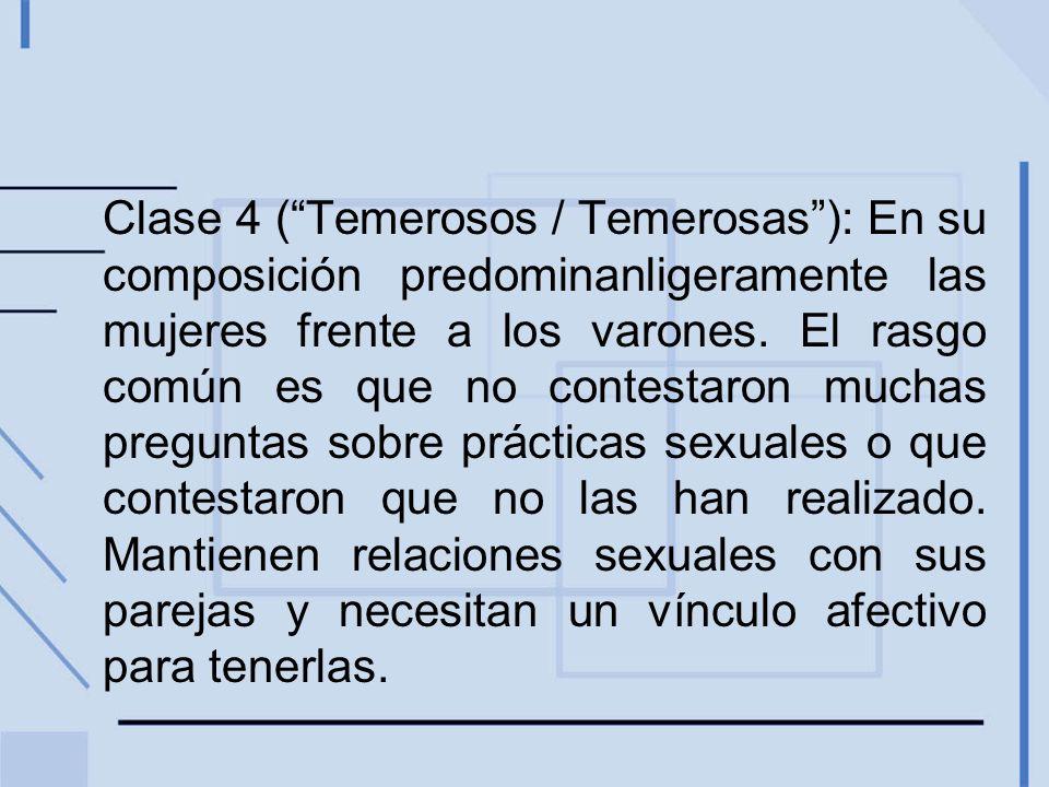 Clase 4 (Temerosos / Temerosas): En su composición predominanligeramente las mujeres frente a los varones. El rasgo común es que no contestaron muchas