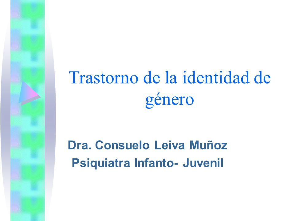 Trastorno de la identidad de género Dra. Consuelo Leiva Muñoz Psiquiatra Infanto- Juvenil