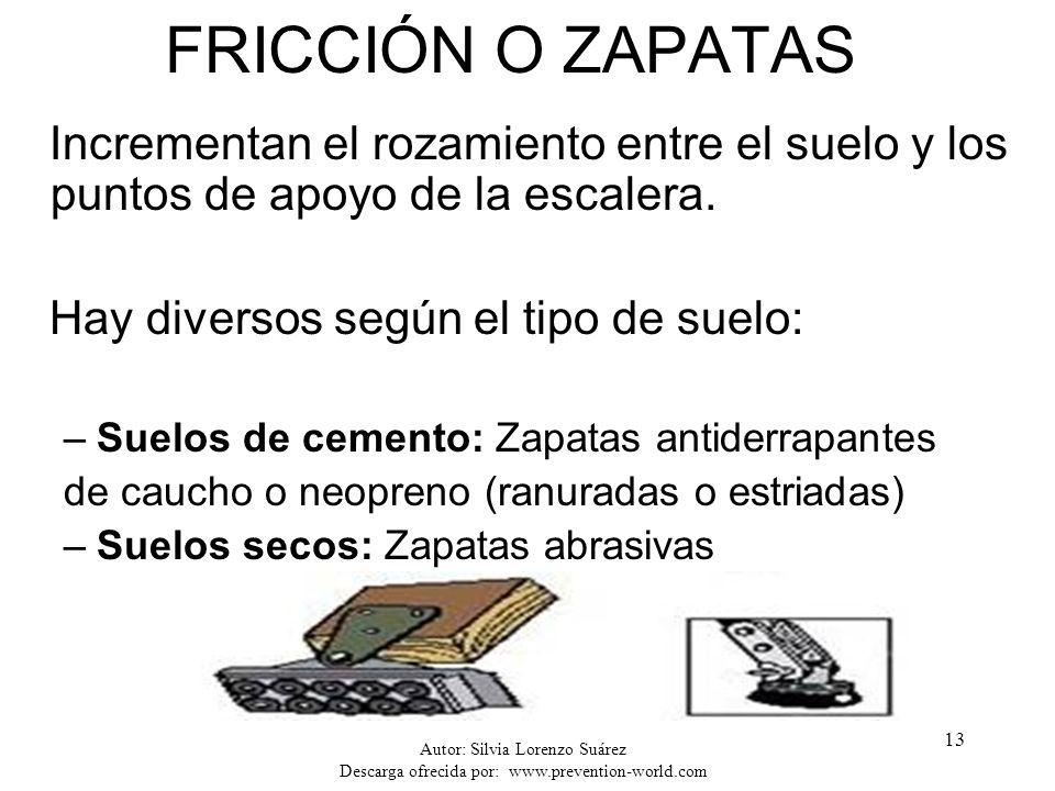 Autor: Silvia Lorenzo Suárez Descarga ofrecida por: www.prevention-world.com 13 FRICCIÓN O ZAPATAS Incrementan el rozamiento entre el suelo y los punt