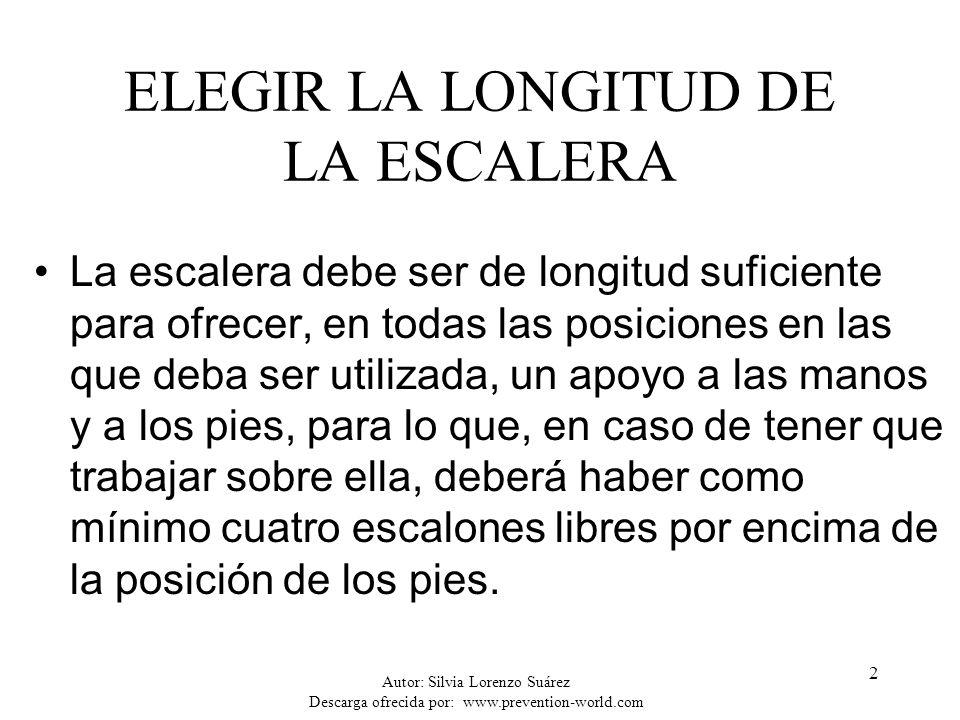 Autor: Silvia Lorenzo Suárez Descarga ofrecida por: www.prevention-world.com 2 ELEGIR LA LONGITUD DE LA ESCALERA La escalera debe ser de longitud sufi