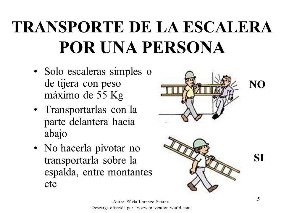 Autor: Silvia Lorenzo Suárez Descarga ofrecida por: www.prevention-world.com 5 TRANSPORTE DE LA ESCALERA POR UNA PERSONA Solo escaleras simples o de t