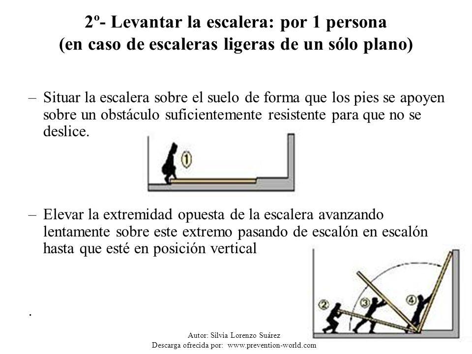 Autor: Silvia Lorenzo Suárez Descarga ofrecida por: www.prevention-world.com 9 2º- Levantar la escalera: por 1 persona (en caso de escaleras ligeras d