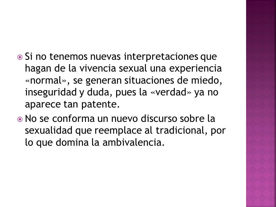 Si no tenemos nuevas interpretaciones que hagan de la vivencia sexual una experiencia «normal», se generan situaciones de miedo, inseguridad y duda, p