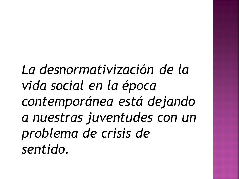 La desnormativización de la vida social en la época contemporánea está dejando a nuestras juventudes con un problema de crisis de sentido.