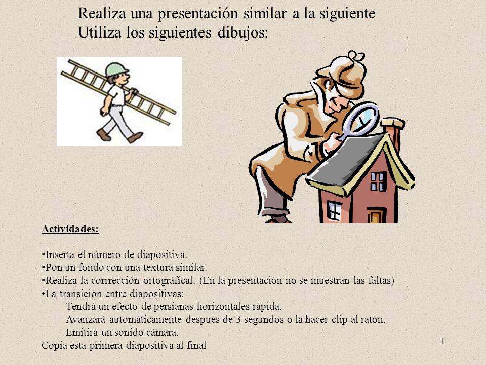 1 Realiza una presentación similar a la siguiente Utiliza los siguientes dibujos: Actividades: Inserta el número de diapositiva.