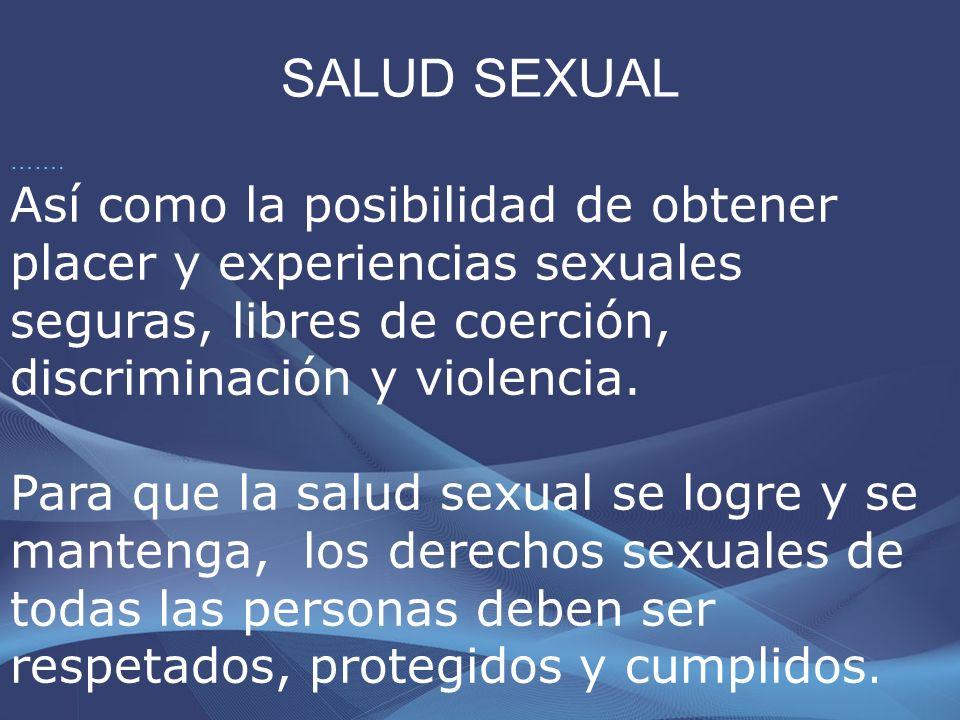 SALUD SEXUAL Puede presentar diferentes concepciones y particularidades de la sexualidad según el género, la edad, la cultura y los aprendizajes.
