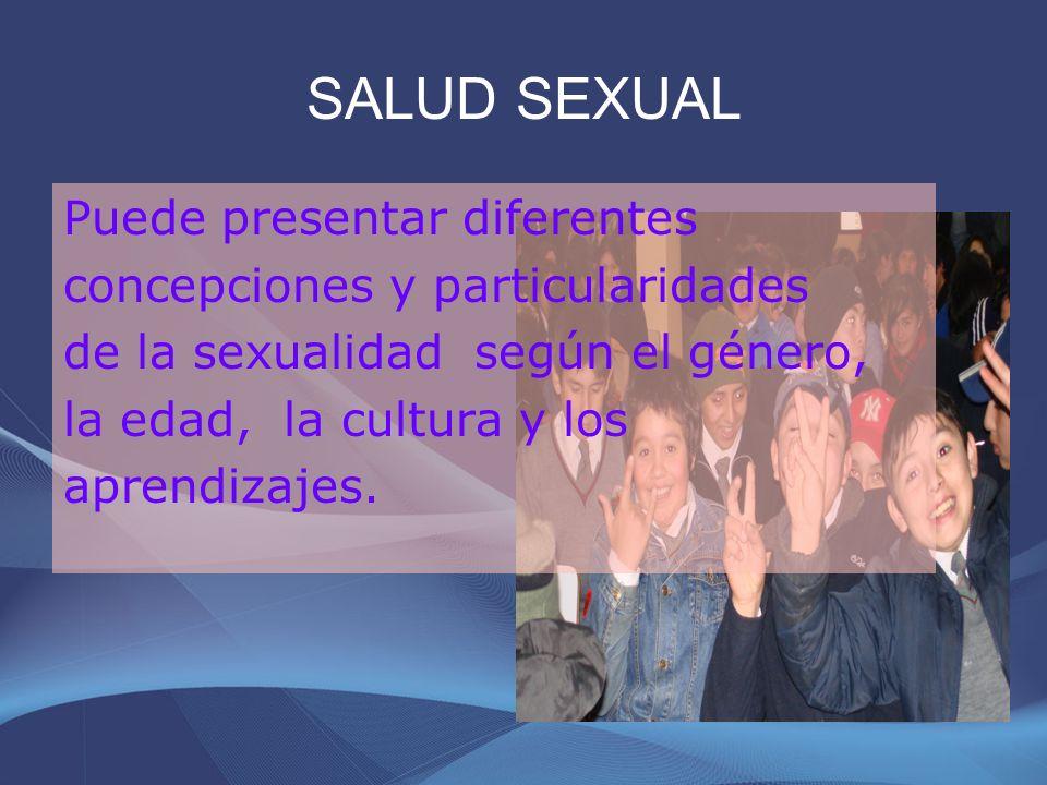 SALUD SEXUAL Necesita formar parte de la promoción y el fomento de la salud integral.