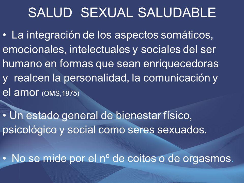 SALUD SEXUAL SALUDABLE Que sea satisfactoria para cada persona, independiente de su apariencia corporal, de si es hombre o mujer y dispuestas/os a aceptarse.