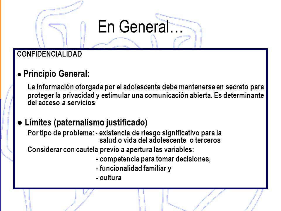 En General… CONFIDENCIALIDAD Principio General: La información otorgada por el adolescente debe mantenerse en secreto para proteger la privacidad y es