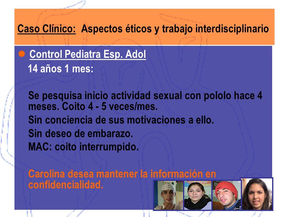 Caso Clínico: Aspectos éticos y trabajo interdisciplinario Control Pediatra Esp. Adol 14 años 1 mes: Se pesquisa inicio actividad sexual con pololo ha