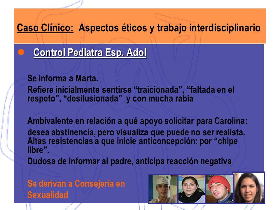 Caso Clínico: Aspectos éticos y trabajo interdisciplinario Control Pediatra Esp. Adol Se informa a Marta. Refiere inicialmente sentirse traicionada, f