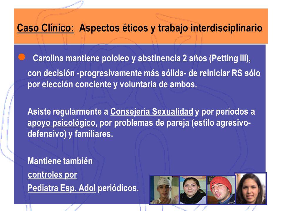 Caso Clínico: Aspectos éticos y trabajo interdisciplinario Carolina mantiene pololeo y abstinencia 2 años (Petting III), con decisión -progresivamente