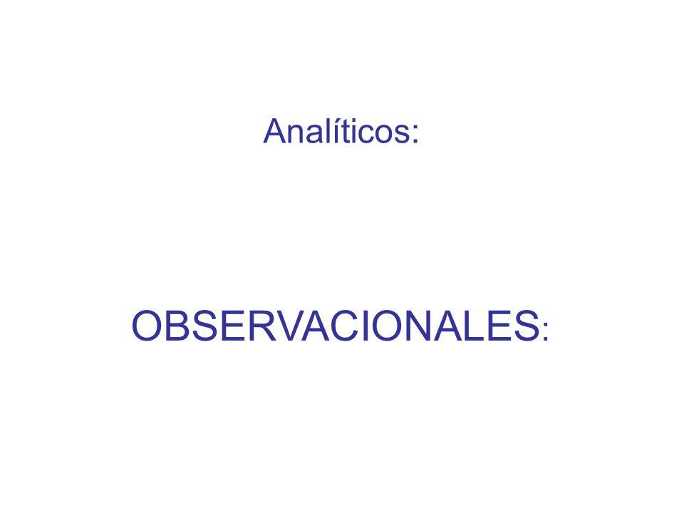Analíticos: OBSERVACIONALES :