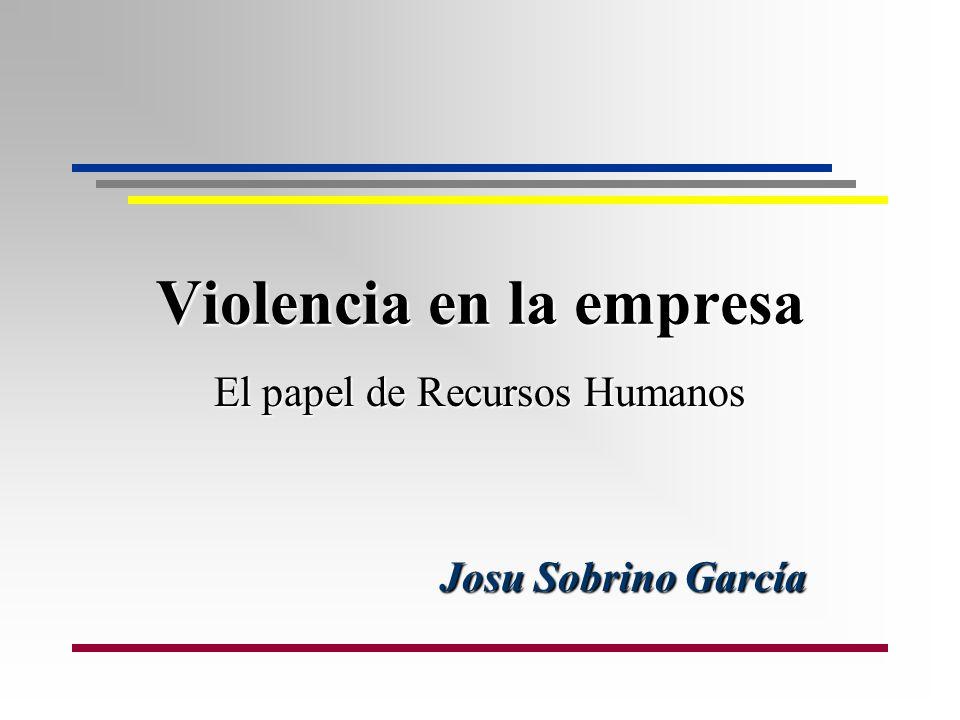 Violencia en la empresa El papel de Recursos Humanos Josu Sobrino García