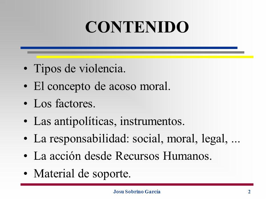 2 CONTENIDO Tipos de violencia. El concepto de acoso moral. Los factores. Las antipolíticas, instrumentos. La responsabilidad: social, moral, legal,..