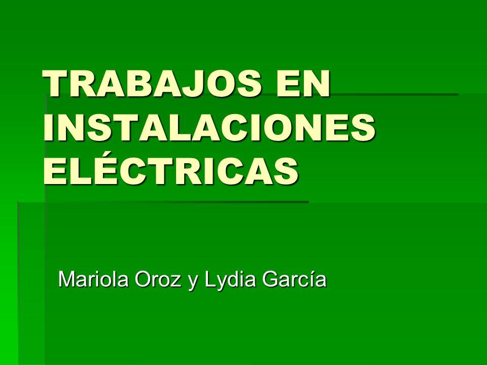 TRABAJOS EN INSTALACIONES ELÉCTRICAS Mariola Oroz y Lydia García