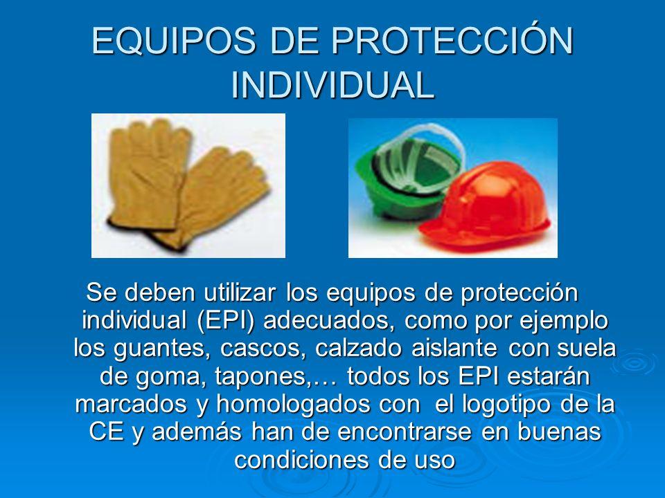 EQUIPOS DE PROTECCIÓN INDIVIDUAL Se deben utilizar los equipos de protección individual (EPI) adecuados, como por ejemplo los guantes, cascos, calzado
