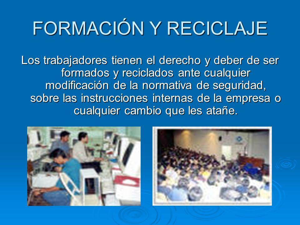 FORMACIÓN Y RECICLAJE Los trabajadores tienen el derecho y deber de ser formados y reciclados ante cualquier modificación de la normativa de seguridad