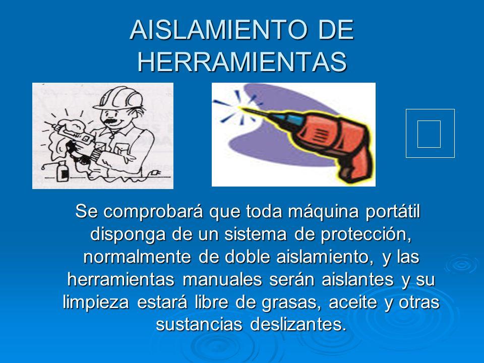 AISLAMIENTO DE HERRAMIENTAS Se comprobará que toda máquina portátil disponga de un sistema de protección, normalmente de doble aislamiento, y las herr