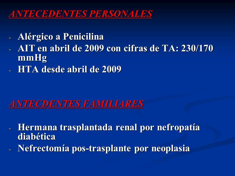 ANTECEDENTES PERSONALES - Alérgico a Penicilina - AIT en abril de 2009 con cifras de TA: 230/170 mmHg - HTA desde abril de 2009 ANTECDENTES FAMILIARES
