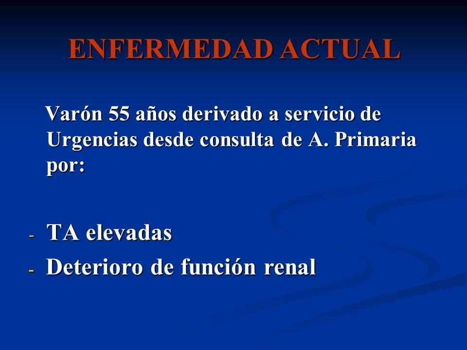 ENFERMEDAD ACTUAL Varón 55 años derivado a servicio de Urgencias desde consulta de A. Primaria por: Varón 55 años derivado a servicio de Urgencias des