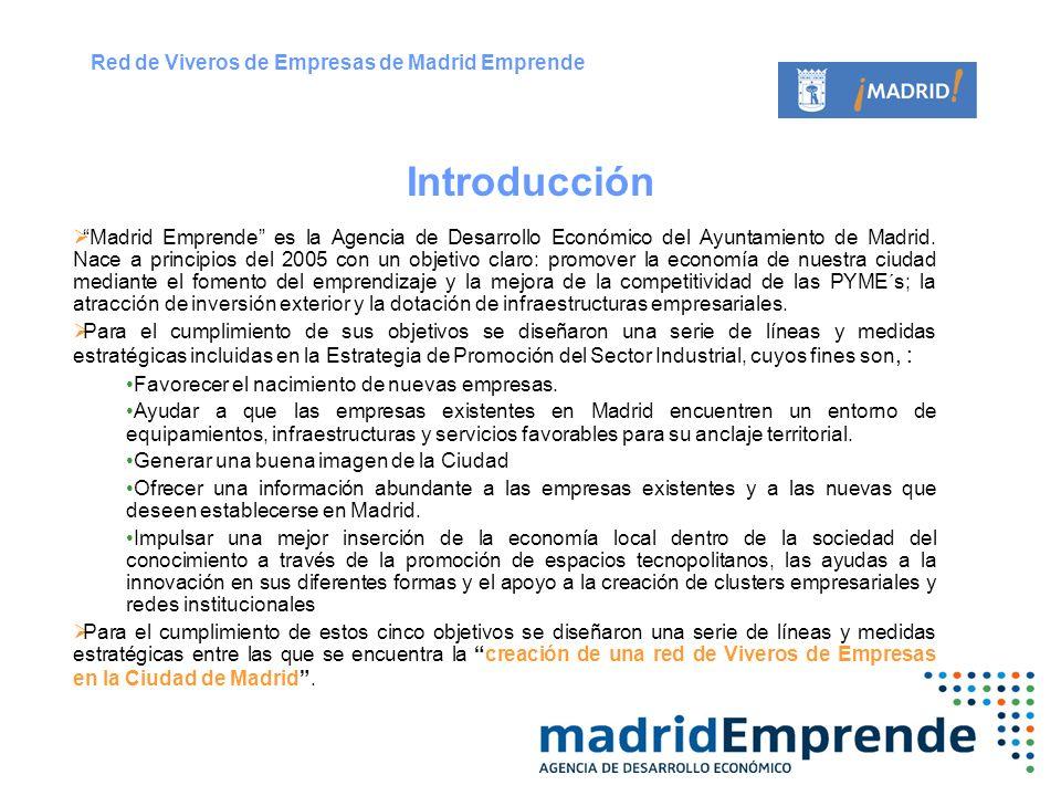Introducción Madrid Emprende es la Agencia de Desarrollo Económico del Ayuntamiento de Madrid. Nace a principios del 2005 con un objetivo claro: promo
