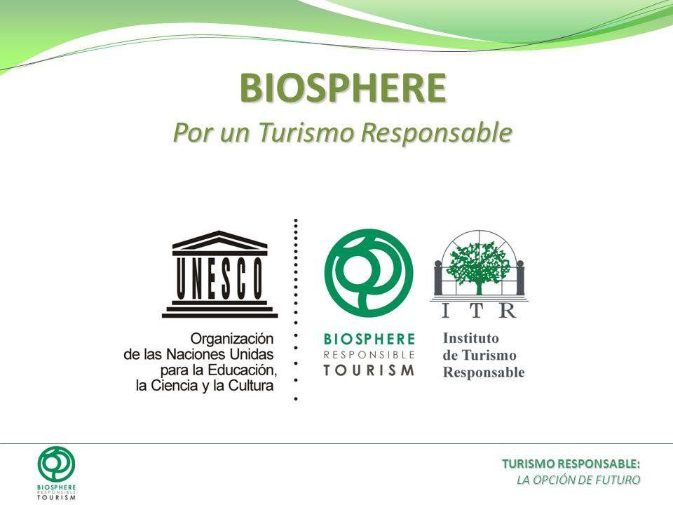 TURISMO RESPONSABLE: LA OPCIÓN DE FUTURO BIOSPHERE Por un Turismo Responsable