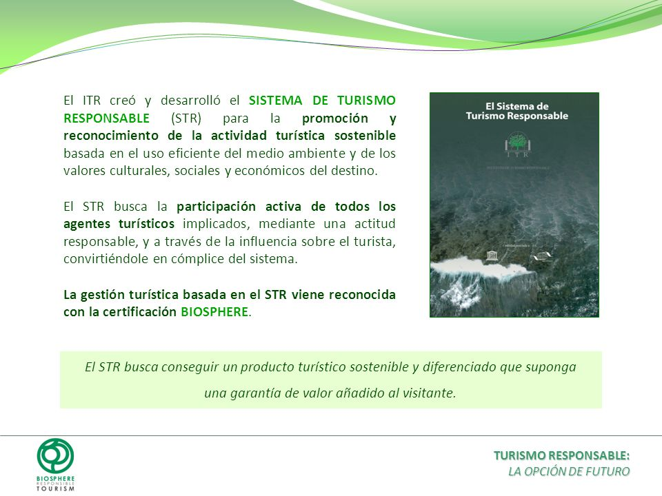 El ITR creó y desarrolló el SISTEMA DE TURISMO RESPONSABLE (STR) para la promoción y reconocimiento de la actividad turística sostenible basada en el