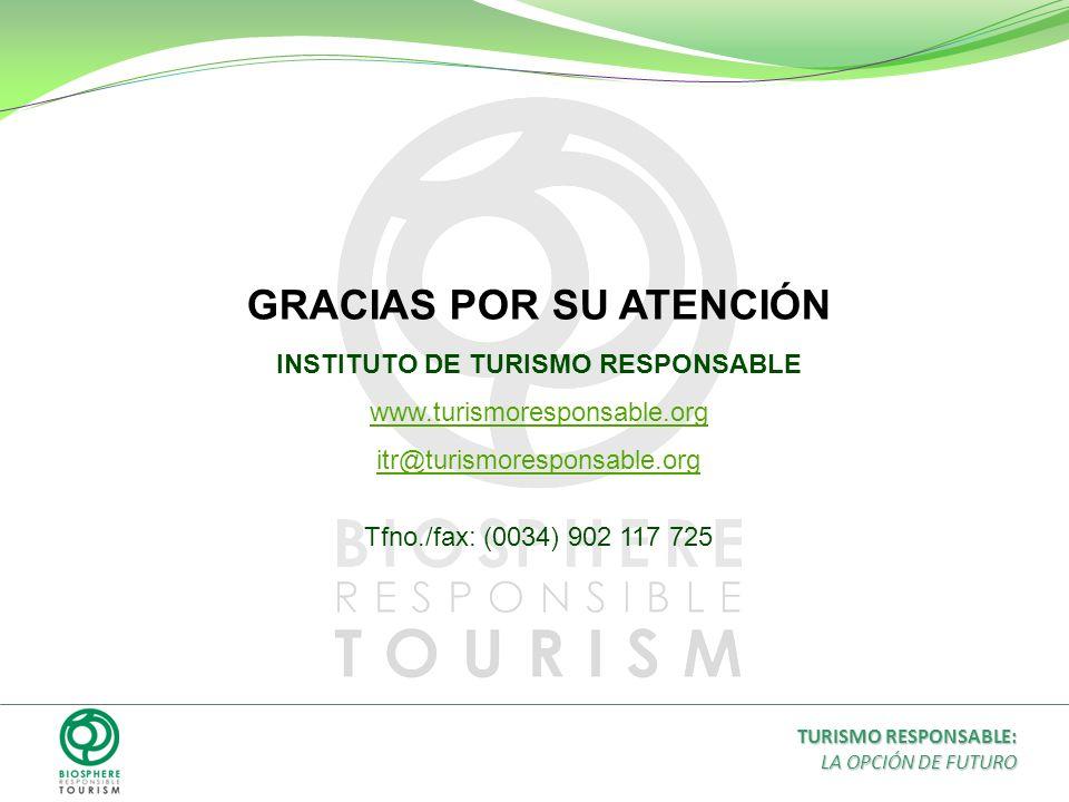 GRACIAS POR SU ATENCIÓN INSTITUTO DE TURISMO RESPONSABLE www.turismoresponsable.org itr@turismoresponsable.org Tfno./fax: (0034) 902 117 725