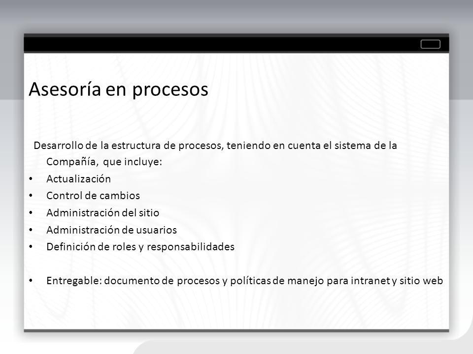 Asesoría en procesos Desarrollo de la estructura de procesos, teniendo en cuenta el sistema de la Compañía, que incluye: Actualización Control de camb
