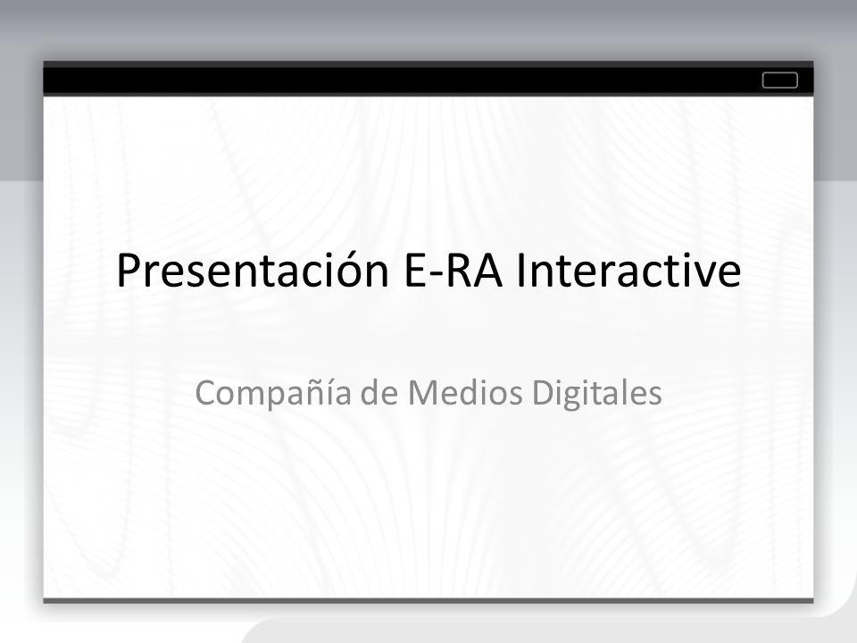 Presentación E-RA Interactive Compañía de Medios Digitales