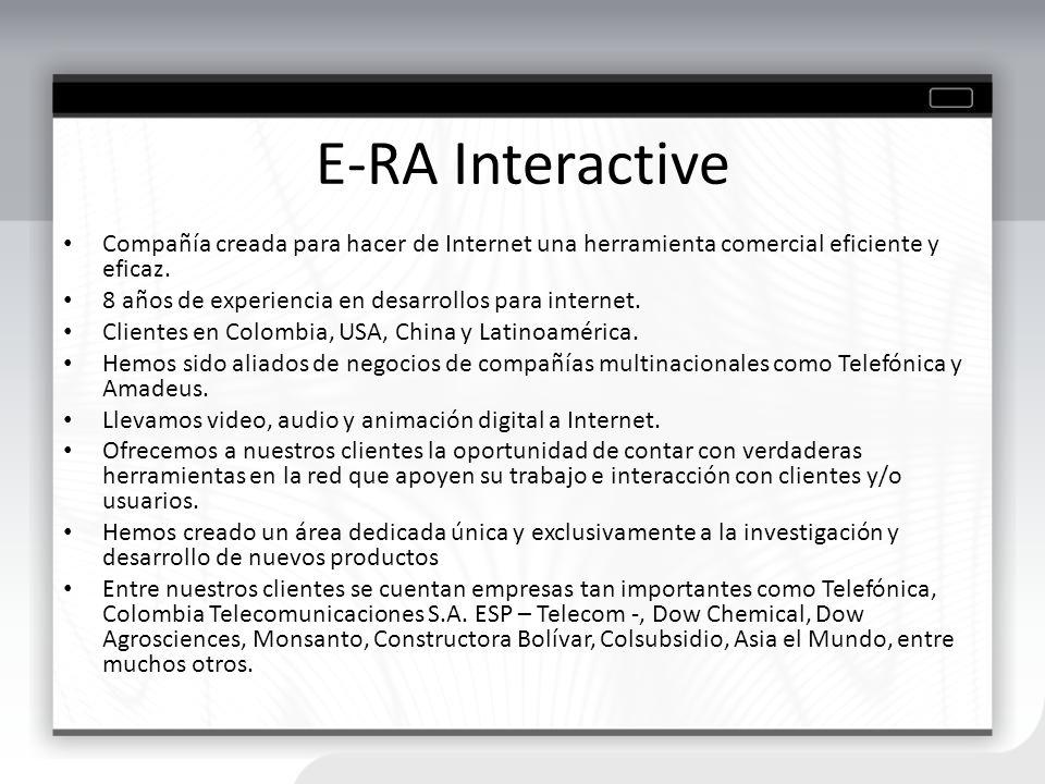 E-RA Interactive Compañía creada para hacer de Internet una herramienta comercial eficiente y eficaz. 8 años de experiencia en desarrollos para intern