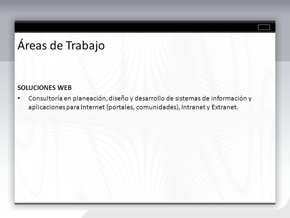 Áreas de Trabajo SOLUCIONES WEB Consultoría en planeación, diseño y desarrollo de sistemas de información y aplicaciones para Internet (portales, comu