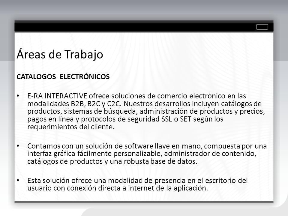 Áreas de Trabajo CATALOGOS ELECTRÓNICOS E-RA INTERACTIVE ofrece soluciones de comercio electrónico en las modalidades B2B, B2C y C2C. Nuestros desarro