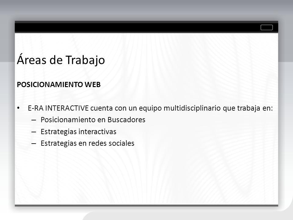 Áreas de Trabajo POSICIONAMIENTO WEB E-RA INTERACTIVE cuenta con un equipo multidisciplinario que trabaja en: – Posicionamiento en Buscadores – Estrat