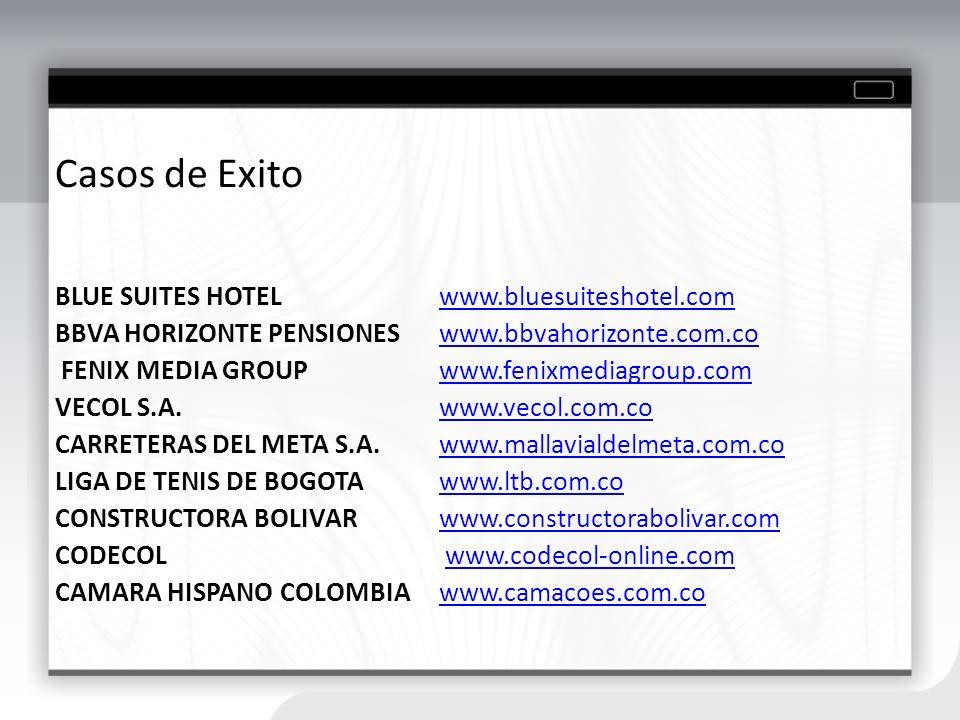 Casos de Exito BLUE SUITES HOTEL www.bluesuiteshotel.comwww.bluesuiteshotel.com BBVA HORIZONTE PENSIONES www.bbvahorizonte.com.cowww.bbvahorizonte.com