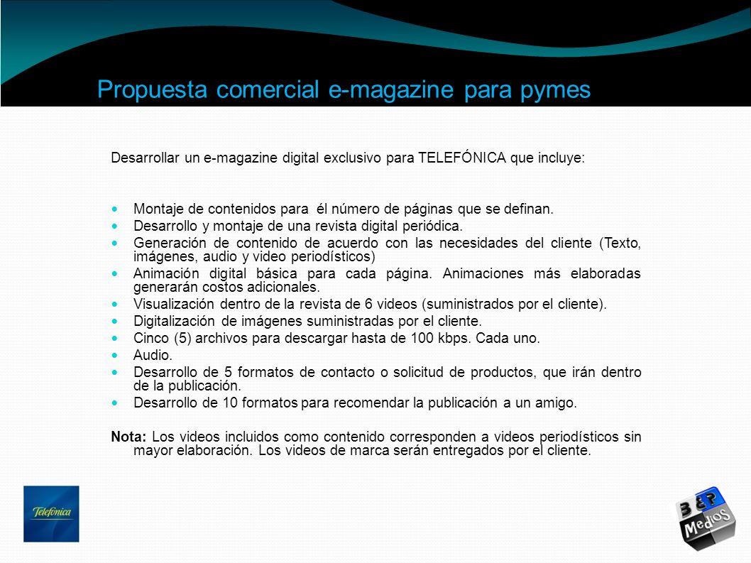 Propuesta comercial e-magazine para pymes Desarrollar un e-magazine digital exclusivo para TELEFÓNICA que incluye: Montaje de contenidos para él númer