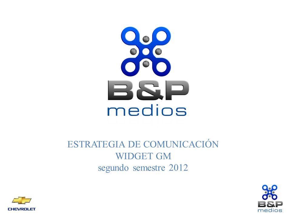 ESTRATEGIA DE COMUNICACIÓN WIDGET GM segundo semestre 2012