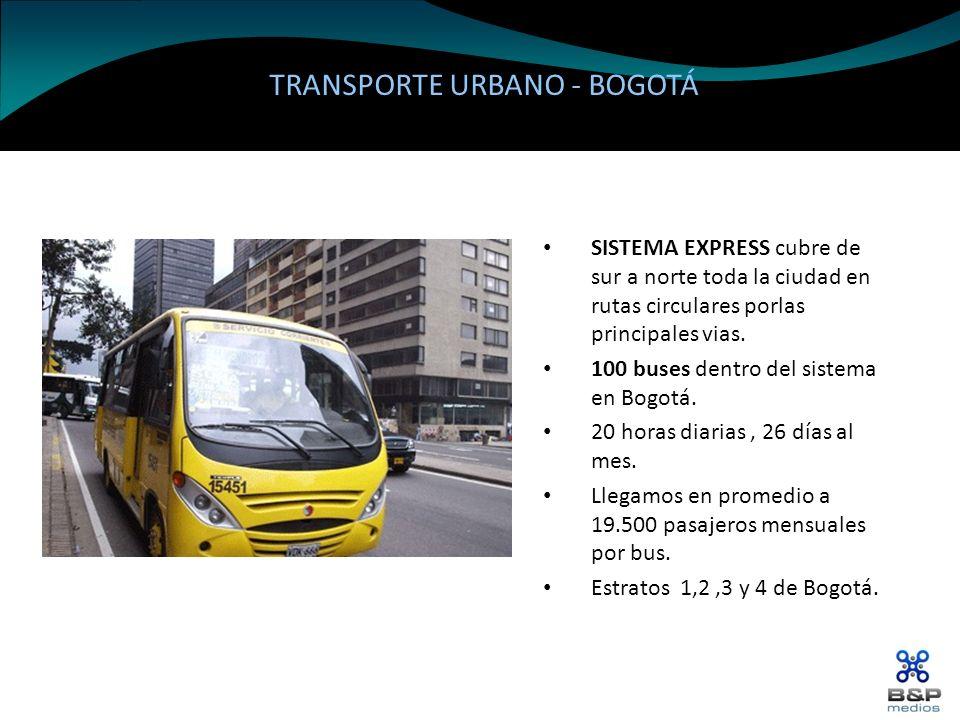 TRANSPORTE URBANO - BOGOTÁ SISTEMA EXPRESS cubre de sur a norte toda la ciudad en rutas circulares porlas principales vias. 100 buses dentro del siste