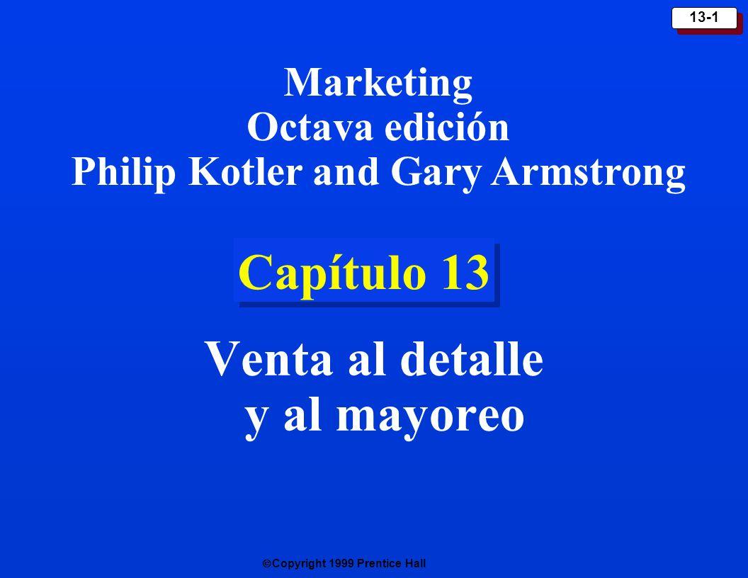 Copyright 1999 Prentice Hall 13-1 Capítulo 13 Venta al detalle y al mayoreo Marketing Octava edición Philip Kotler and Gary Armstrong
