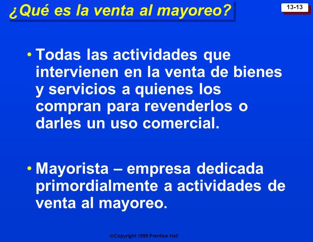 Copyright 1999 Prentice Hall 13-13 ¿Qué es la venta al mayoreo? Todas las actividades que intervienen en la venta de bienes y servicios a quienes los