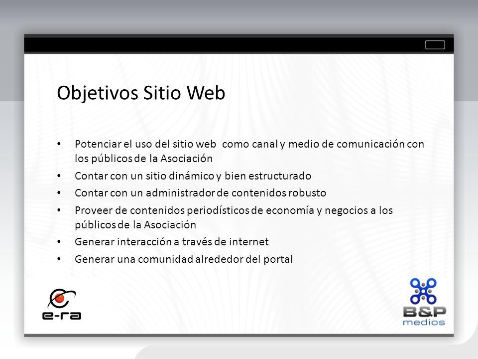 Objetivos Sitio Web Potenciar el uso del sitio web como canal y medio de comunicación con los públicos de la Asociación Contar con un sitio dinámico y