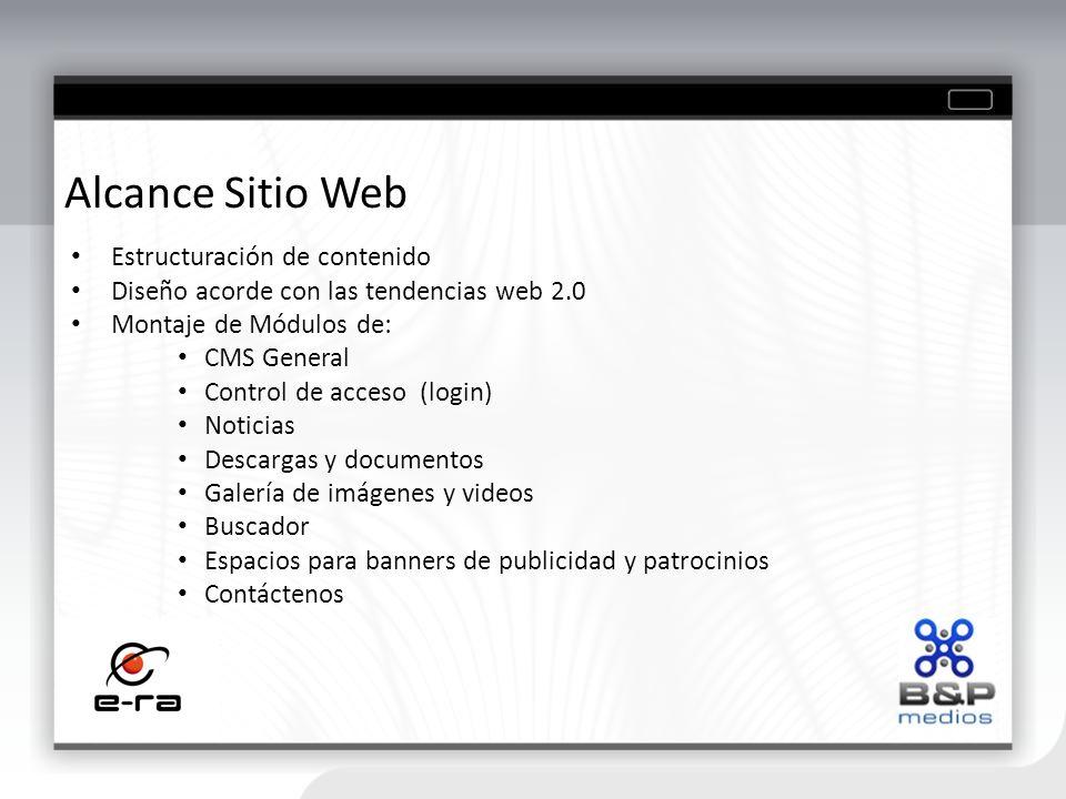 Alcance Sitio Web Estructuración de contenido Diseño acorde con las tendencias web 2.0 Montaje de Módulos de: CMS General Control de acceso (login) No