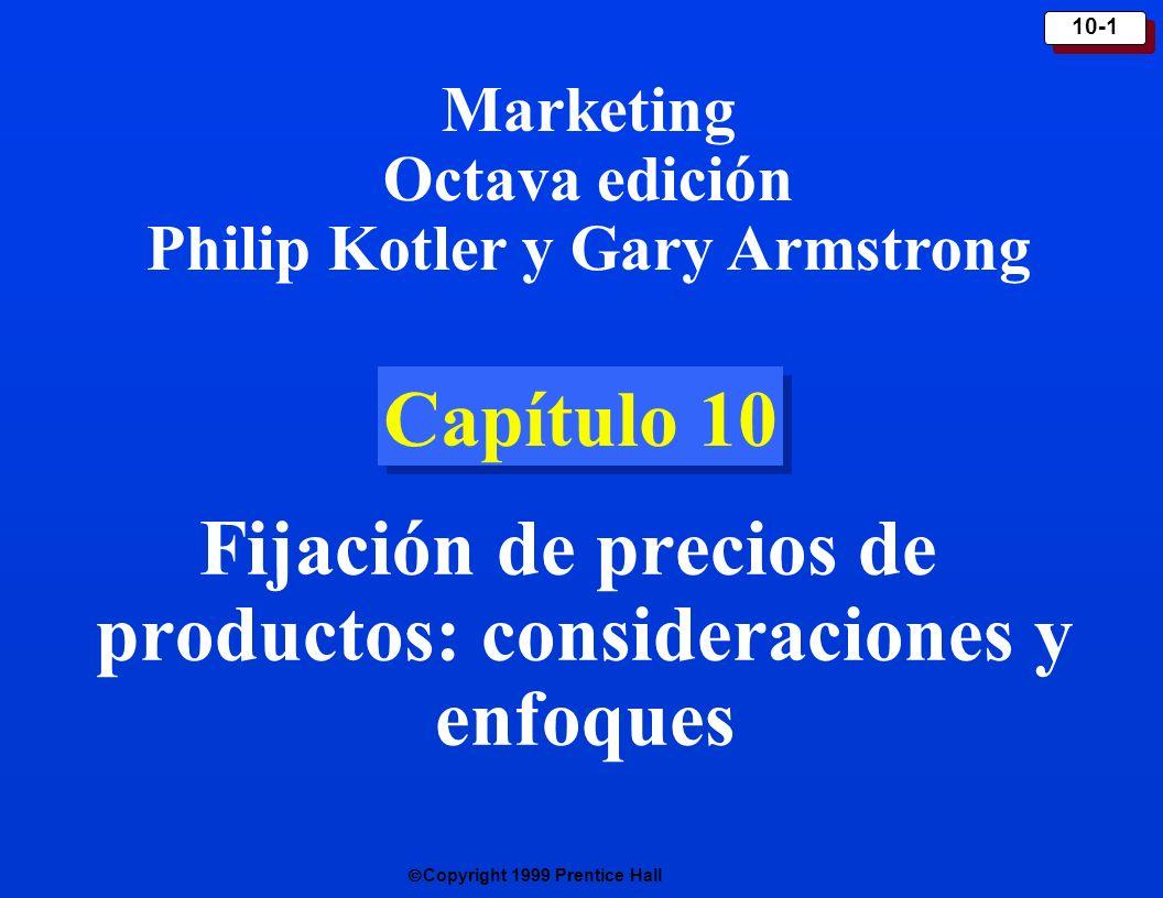 Copyright 1999 Prentice Hall 10-2 Factores a considerar al fijar precios Factor es interno s Decisiones de fijación de precios Factor es externo s Mercado meta Objetivos de de posicio- namiento