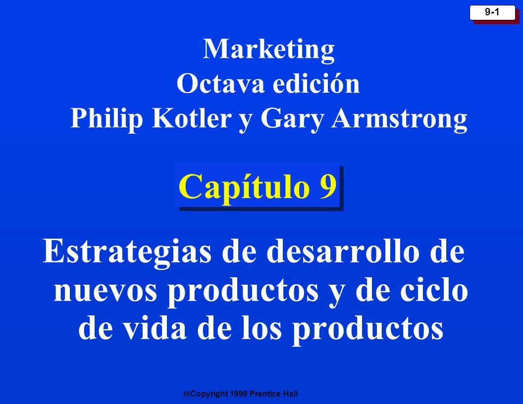 Copyright 1999 Prentice Hall 9-1 Capítulo 9 Estrategias de desarrollo de nuevos productos y de ciclo de vida de los productos Marketing Octava edición