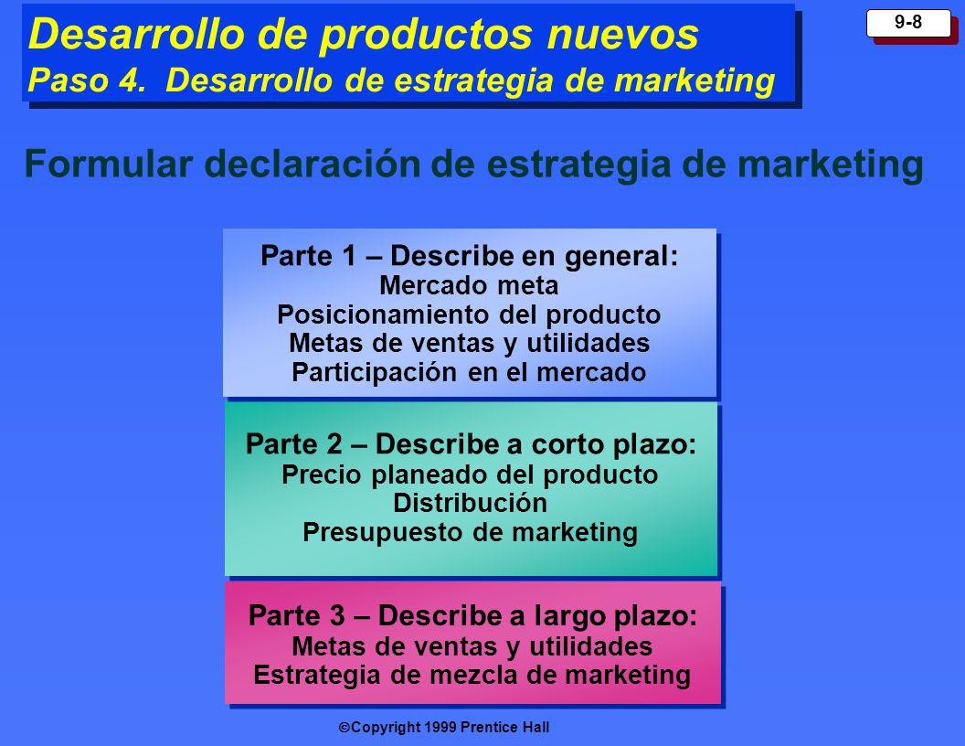 Copyright 1999 Prentice Hall 9-8 Desarrollo de productos nuevos Paso 4. Desarrollo de estrategia de marketing Parte 2 – Describe a corto plazo: Precio