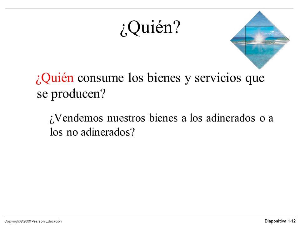 Diapositiva 1-12 Copyright © 2000 Pearson Educación ¿Quién? ¿Quién consume los bienes y servicios que se producen? ¿Vendemos nuestros bienes a los adi